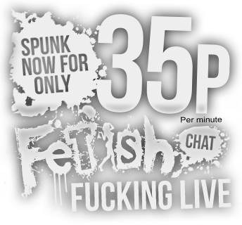 Cheapest 35p Fetish Chat Live